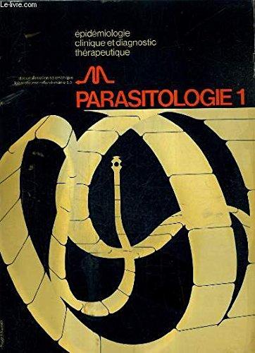 PARASITOLOGIE - EPIDEMOLOGIE CLINIQUE ET DIAGNSOTIC THERAPEUTIQUE - 1 : PROTOZZOLOGIE MEDICALE HELMINTHOLOGIE MEDICALE ENTOMOLOGIE MEDICALE - DOCUMENTATION SCIENTIFIQUE DES LABORATOIRES ROLAND MARIE S.A. par LABORATOIRES ROLAND MARIE