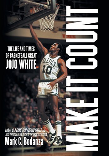 Make It Count: The Life and Times of Basketball Great JoJo White by Mark C. Bodanza (2014-12-08) par Mark C. Bodanza