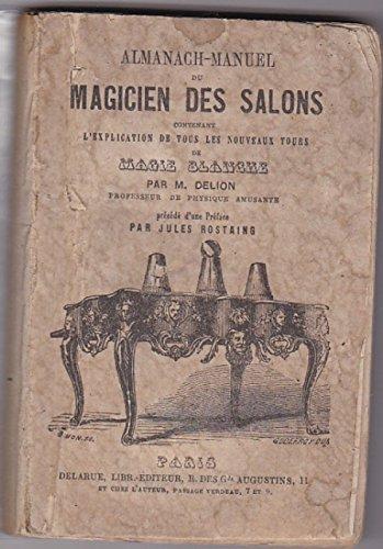 Almanach-manuel du magicien des salons, contenant l'explication de tous les nouveaux tours de magie blanche, par M. Delion... précédé d'une préface par Jules Rostaing par Delion