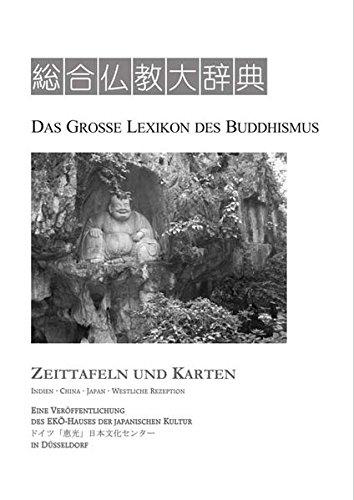 Das Grosse Lexikon des Buddhismus: Zeittafeln und Karten. Indien · China · Japan · Westliche Rezeption