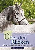 Über den Rücken: Pferde mit Rückenproblemen richtig reiten (Cadmos Pferdebuch)