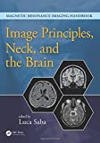 Image Principles, Neck, and the Brain (Magnetic Resonance Imaging Handbook)