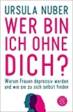 Wer bin ich ohne dich?: Warum Frauen depressiv werden - und wie sie zu sich selbst finden
