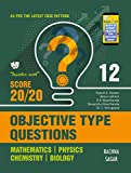 Together With Objective Type Questions (Mathematics, Physics, Chemistry & Biology) for Class 12