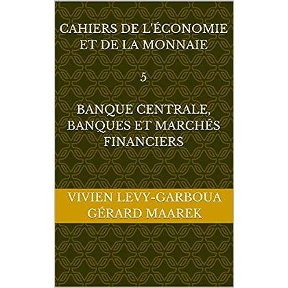 Cahiers de l'économie et de la monnaie  5  Banque centrale, Banques et Marchés financiers (Cahiers de l'Économie  et de  la Monnaie)