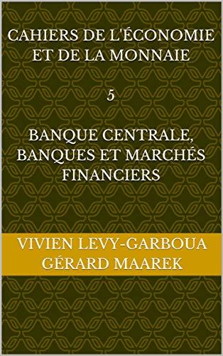 Cahiers de l'économie et de la monnaie  5  Banque centrale, Banques et Marchés financiers (Cahiers de l'Économie  et de  la Monnaie) par Gérard MAAREK