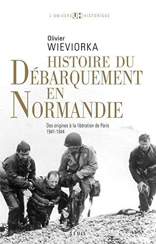 Histoire du débarquement en Normandie Des origines à la libération de Paris (1941-1944)