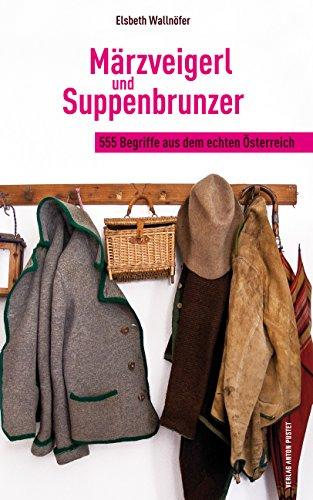 Märzveigerl und Suppenbrunzer: 400 Begriffe aus dem echten Österreich