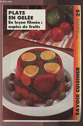 SAVOIR CUISINER (supplément n°29) : PLATS EN GELEE EN LECON FILMEE : ASPICS DE FRUITS.