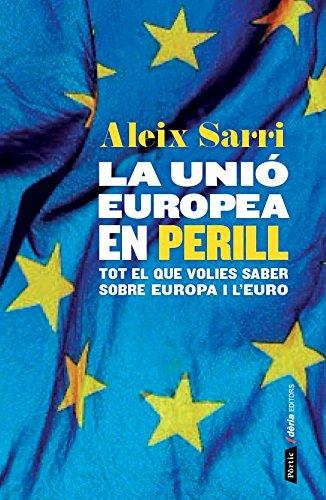 La Unió Europea en perill: Com la crisi de leuro ha qüestionat el futur dEuropa (PÒRTIC DÈRIA Book 76) (Catalan Edition) por Aleix Sarri i Camargo