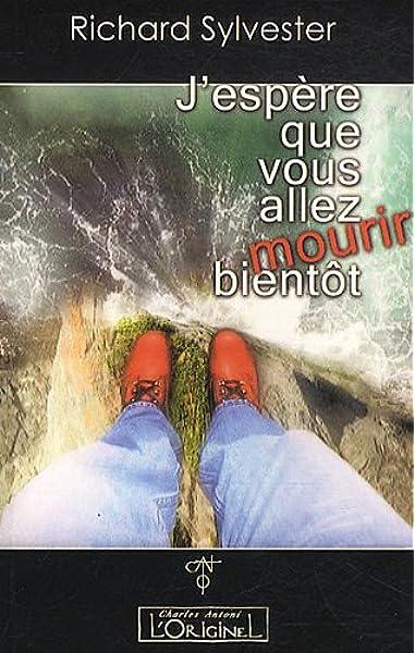 Amazon Fr J Espere Que Vous Allez Mourir Bientot Richard Sylvester Laya Jakubowicz Livres