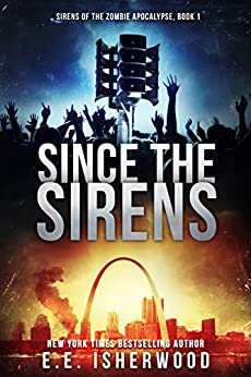 Since the Sirens: Sirens of the Zombie Apocalypse, Book 1 (English Edition) von [Isherwood, E.E.]