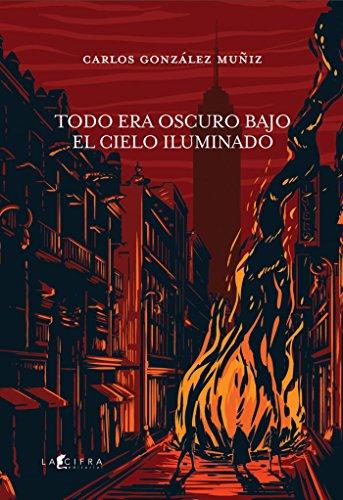 Todo era oscuro bajo el cielo iluminado eBook: Carlos Augusto ...