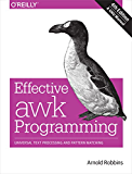 Effective awk Programming: Universal Text Processing and Pattern Matching