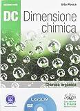 Dc. Dimensione chimica. Chimica organica. Ediz. verde. LibroLIM. Per il Liceo scientifico. Con DVD-ROM. Con espansione online