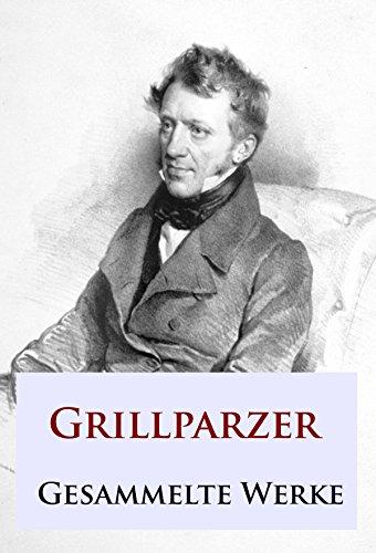 Grillparzer - Gesammelte Werke