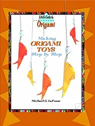 Making Origami Toys Step by Step (History, Culture, and Guidance) by Michael G. LaFosse (2002-08-03)