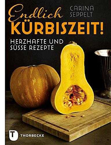 Endlich Kürbiszeit! - Herzhafte und süße Rezepte (Süße Rezepte Für Halloween)