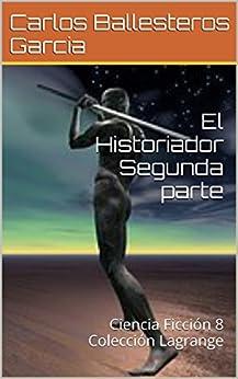 El Historiador Segunda parte: Ciencia Ficción 8 Colección Lagrange de [Garcia, Carlos Ballesteros]