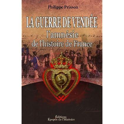 La Guerre de Vendée, l'amnésie de l'histoire de France (Les Guerres de Vendée et la Chouannerie t. 1)