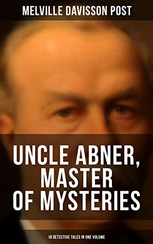 UNCLE ABNER, MASTER OF MYSTERIES: 18 Detective Tales in One Volume: The Doomdorf Mystery, The Wrong Hand, The Angel of the Lord, An Act of God, The Treasure ... The - Carter, Nick Detective Master