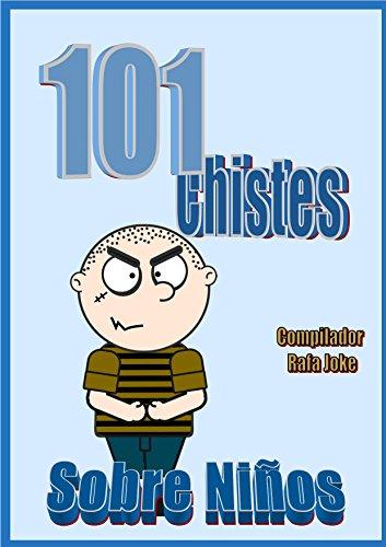 101 Chistes Sobre Niños. En español | niños | chavales | chavos | Humor | Cuentos| Bromas: Cuentos | chistes | bromas sobre niños en español | Humor