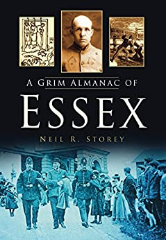 A Grim Almanac of Essex (Grim Almanacs) by [R. Storey, Neil]