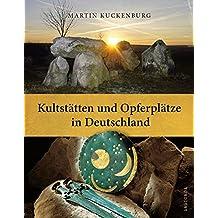 Kultstätten und Opferplätze in Deutschland - Von der Steinzeit bis zum Mittelalter