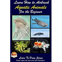 Learn How to Airbrush Aquatic Animals for the Beginner (English Edition)