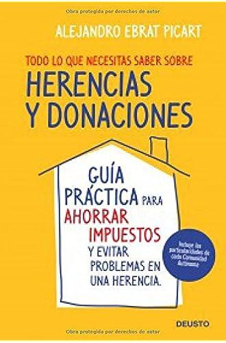 Descargar gratis Todo lo que necesitas saber sobre herencias y donaciones: Guía práctica para ahorrar impuestos y evitar problemas en una herencia de Alejandro Ebrat Picart