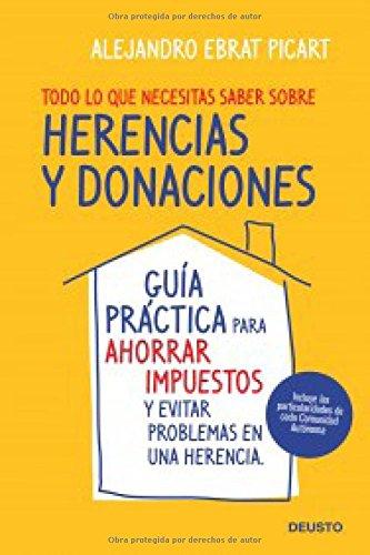 Todo lo que necesitas saber sobre herencias  y donaciones: Guía práctica para ahorrar impuestos y evitar problemas en una herencia por Alejandro Ebrat Picart