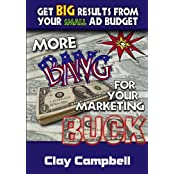Get Big Results from Your Small Ad Budget: More Bang for Your Marketing Buck