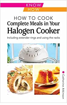 How to Cook Complete Meals in Your Halogen Cooker (Home Economy) by [Atkinson, Catherine]