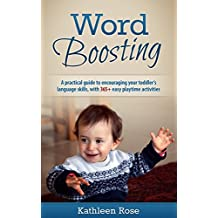 Word Boosting: A practical guide to encouraging your toddler's language skills, with 365+ easy playtime activities (English Edition)