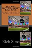 BC Lions Football Dirty Joke Book: The Best Book for People Who Hate the BC Lions (CFL Joke Books) by Rich Sims (2015-10-01)