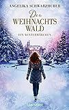 Der Weihnachtswald: Ein Wintermärchen von Angelika Schwarzhuber