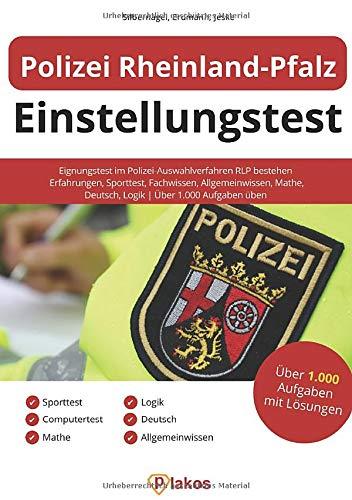 Polizei Rheinland-Pfalz Einstellungstest: Eignungstest im Polizei-Auswahlverfahren RLP bestehen | Erfahrungen, Sporttest, Fachwissen, Allgemeinwissen, Mathe, Deutsch, Logik | Über 1.000 Aufgaben üben