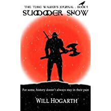 By Will Hogarth Summer Snow: The Time Walker's Journal : Book 1 (1st Edition) [Paperback]