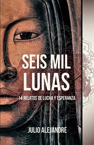 Seis mil lunas: 14 relatos de lucha y esperanza por Julio Alejandre Calviño