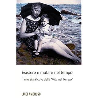 Esistere e mutare nel tempo (Italian Edition)