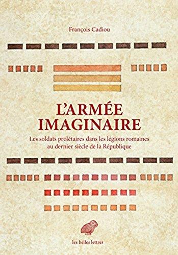 L' Arme imaginaire: Les soldats proltaires dans les lgions romaines au dernier sicle de la Rpublique
