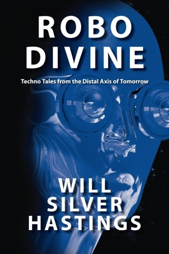 Robo Divine: Techno Tales from the Distal Axis of Tomorrow