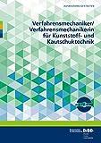 Verfahrensmechaniker/ Verfahrensmechanikerin für Kunststoff- und Kautschuktechnik: Umsetzungshilfen und Praxistipps (Ausbildung gestalten)