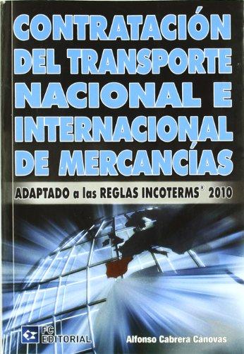 Contratación del transporte nacional e internacional de mercancías: Adaptado a las reglas Incoterms 2010 por Alfonso Cabrera Cánovas