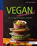 Vegan international: In 115 veganen Rezepten um die Welt