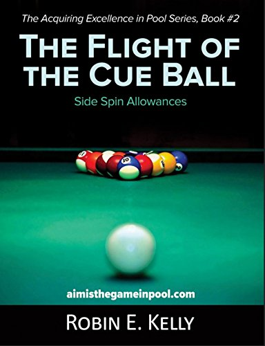 The Flight of the Cue Ball : Side Spin Allowances (The Acquiring Excellence in Pool Series Book 2) (English Edition) -