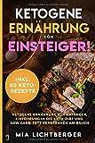 Ketogene Ernährung für Einsteiger! Ketogene Ernährung für Anfänger; Einführung in die Keto-Diät und Low Carb; Fett verbrennen am Bauch inkl. 80 Keto-Rezepte