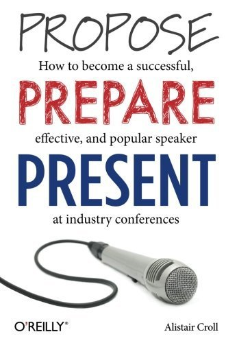 Portada del libro Propose, Prepare, Present: How to become a successful, effective, and popular speaker at industry conferences 1st edition by Croll, Alistair (2013) Paperback