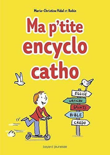 Ma p'tite encyclo catho: Des infos, des tuyaux, des drôles de mots, des héros, des trucs persos 100% cathos !