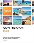 Secret Beaches: Ibiza: 27 Beautiful B...
